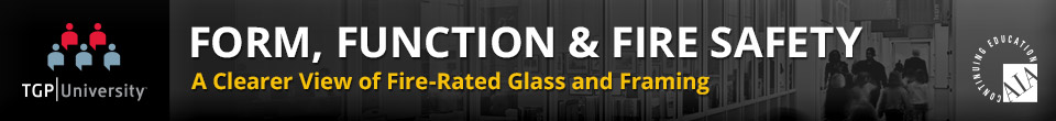 Form, Function & Fire Safety: A Clearer View of Fire-rated Glass and Framing – AIA Continuing Education